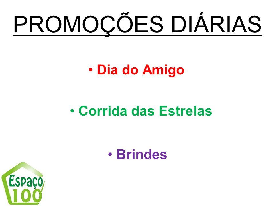 PROMOÇÕES DIÁRIAS Dia do Amigo Corrida das Estrelas Brindes