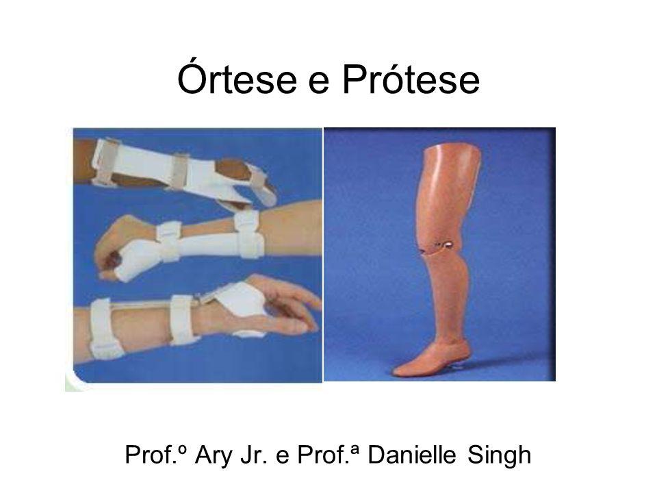 Órtese e Prótese Prof.º Ary Jr. e Prof.ª Danielle Singh