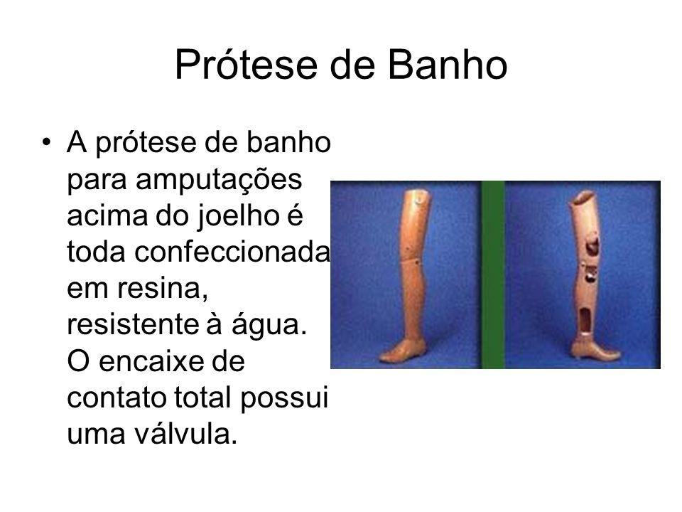 Prótese de Banho A prótese de banho para amputações acima do joelho é toda confeccionada em resina, resistente à água. O encaixe de contato total poss