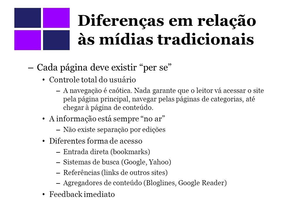 Diferenças em relação às mídias tradicionais – Cada página deve existir per se Controle total do usuário – A navegação é caótica.