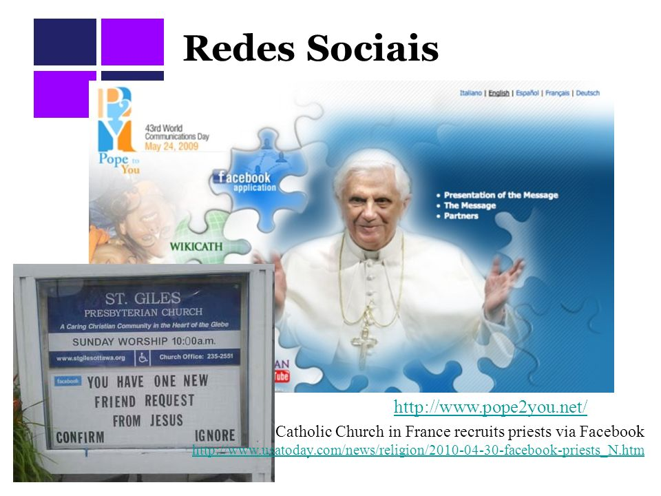 Redes Sociais http://www.pope2you.net/ Catholic Church in France recruits priests via Facebook http://www.usatoday.com/news/religion/2010-04-30-facebook-priests_N.htm