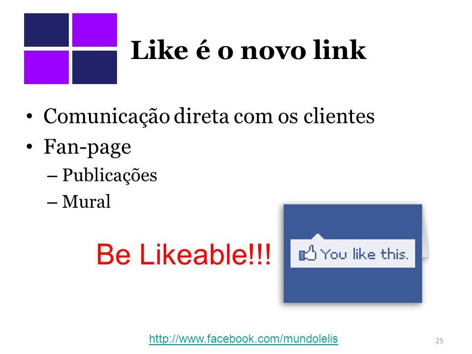 Like é o novo link Comunicação direta com os clientes Fan-page – Publicações – Mural 25 http://www.facebook.com/mundolelis Be Likeable!!!