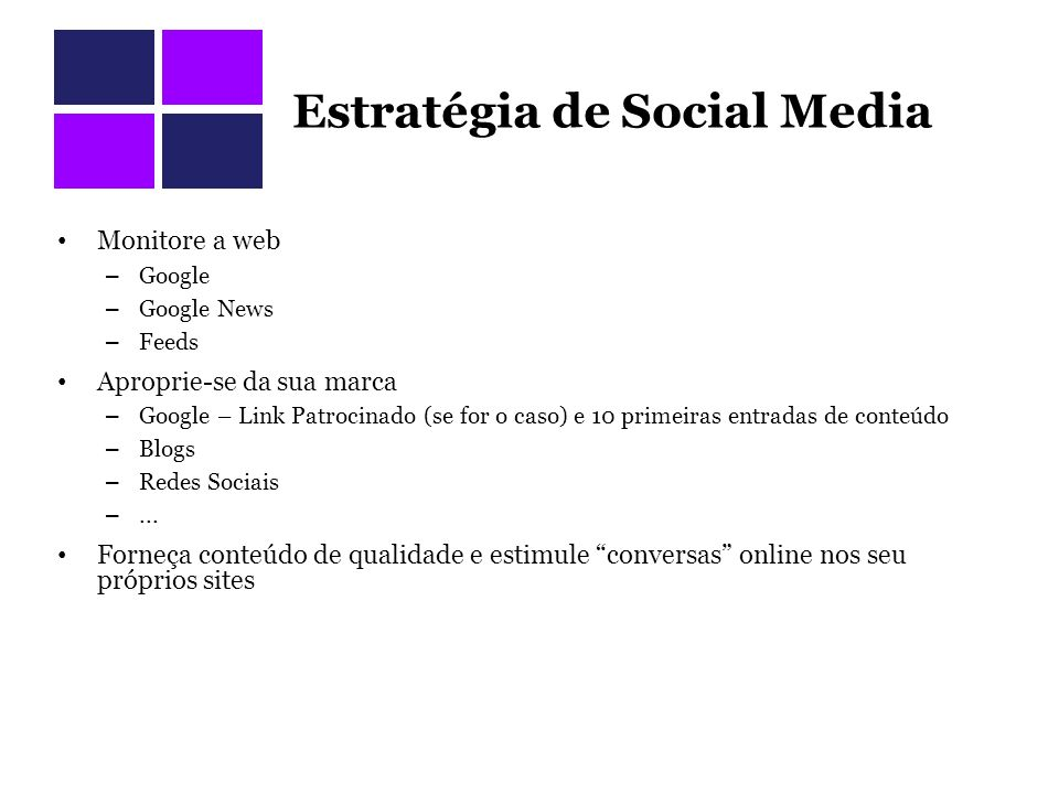 Estratégia de Social Media Monitore a web – Google – Google News – Feeds Aproprie-se da sua marca – Google – Link Patrocinado (se for o caso) e 10 primeiras entradas de conteúdo – Blogs – Redes Sociais –...