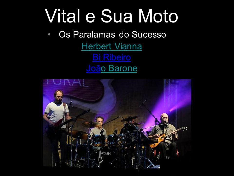 Vital e Sua Moto Os Paralamas do Sucesso Herbert Vianna Herbert Vianna Bi Ribeiro João Barone