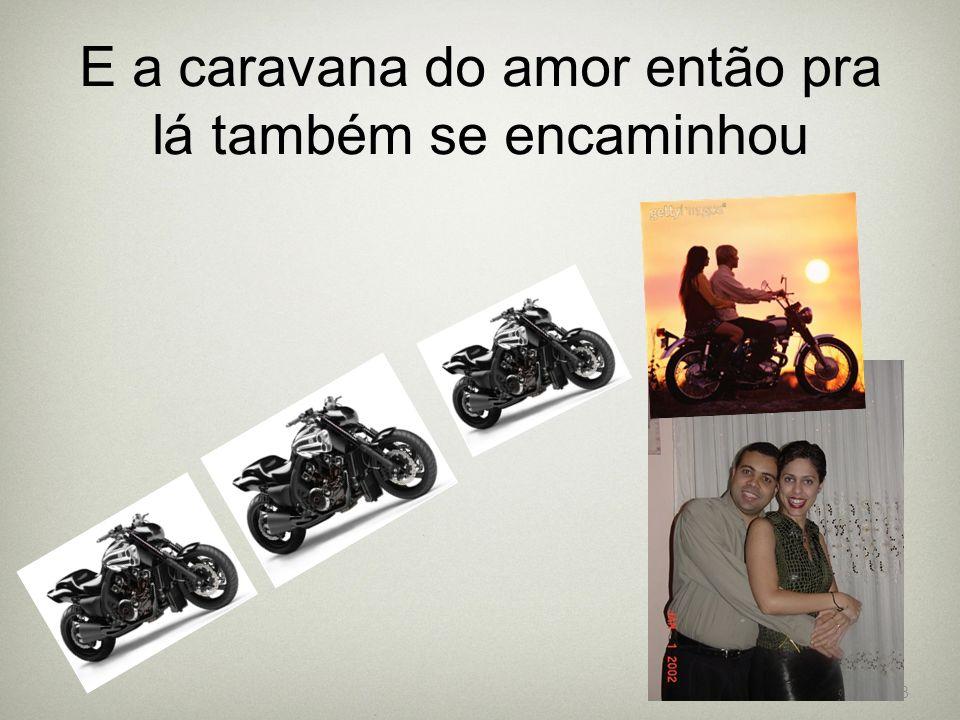 18 E a caravana do amor então pra lá também se encaminhou