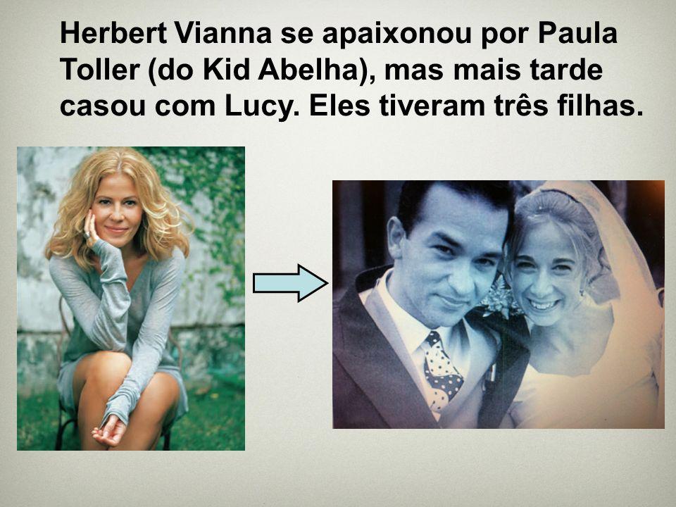 Herbert Vianna se apaixonou por Paula Toller (do Kid Abelha), mas mais tarde casou com Lucy. Eles tiveram três filhas.