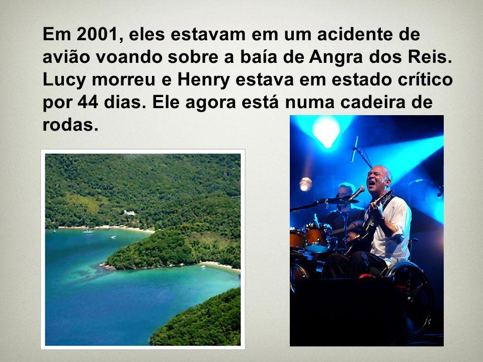 Em 2001, eles estavam em um acidente de avião voando sobre a baía de Angra dos Reis. Lucy morreu e Henry estava em estado crítico por 44 dias. Ele ago