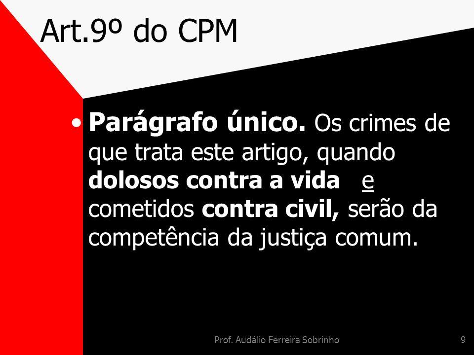 Prof. Audálio Ferreira Sobrinho9 Art.9º do CPM Parágrafo único. Os crimes de que trata este artigo, quando dolosos contra a vida e cometidos contra ci