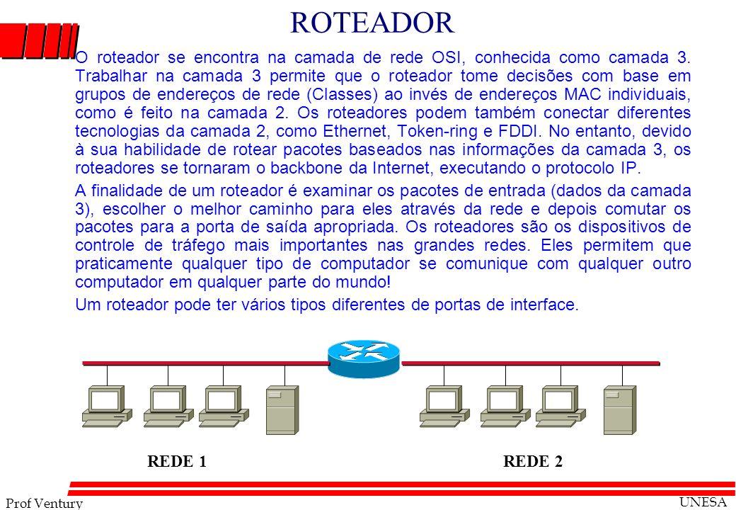 Prof Ventury UNESA ROTEADOR O roteador se encontra na camada de rede OSI, conhecida como camada 3. Trabalhar na camada 3 permite que o roteador tome d