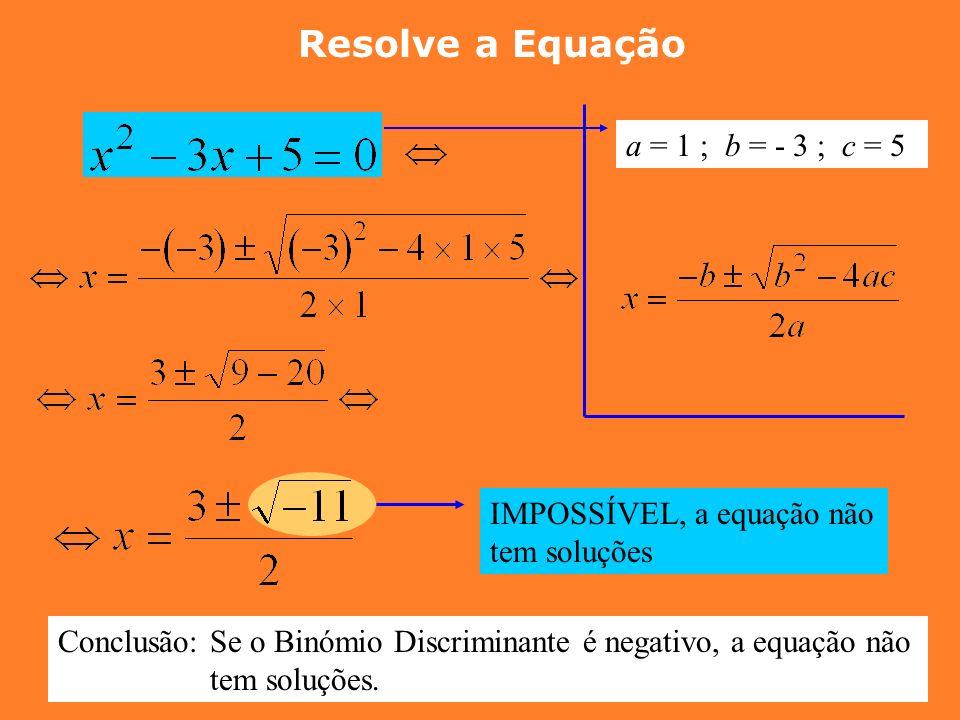 Resolve a Equação a = 2 ; b = 1 ; c = - 3 Duas Soluções Conclusão: Se o Binómio Discriminante é positivo, a equação tem duas soluções.