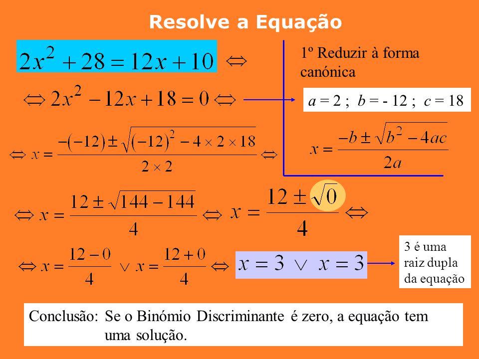 Resolve a Equação a = 1 ; b = - 3 ; c = 5 IMPOSSÍVEL, a equação não tem soluções Conclusão: Se o Binómio Discriminante é negativo, a equação não tem s