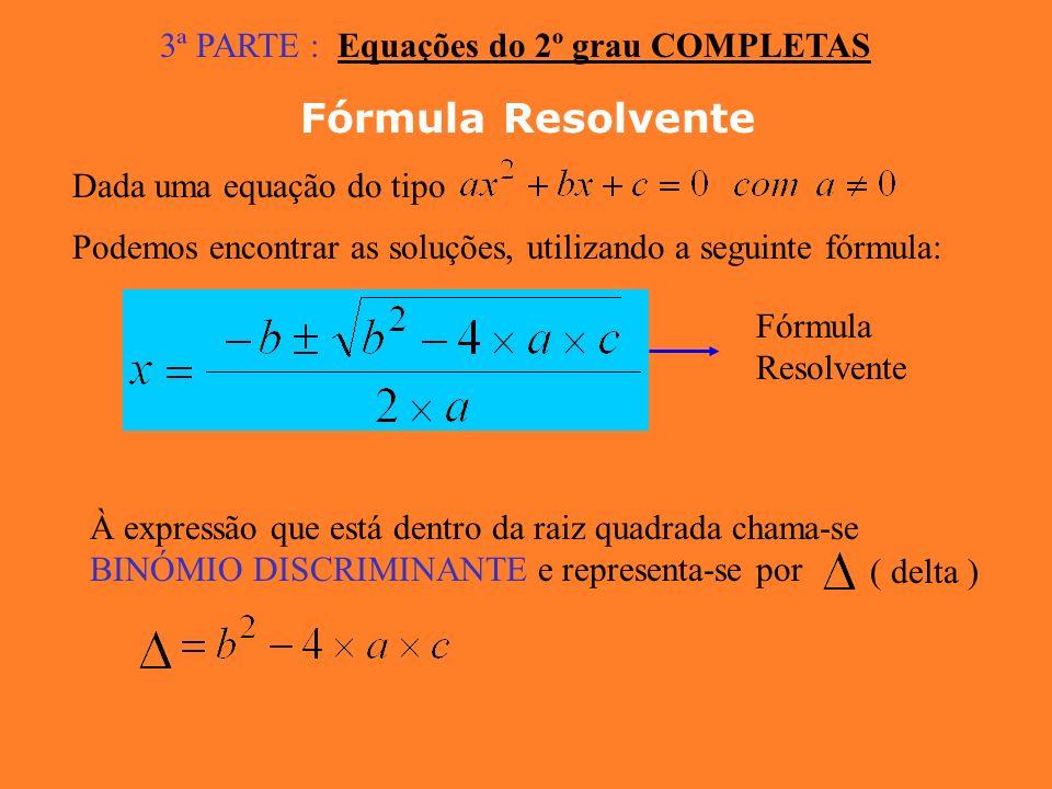 Resolve a Equação a = 2 ; b = 3 ; c = 0 1º Reduzir à forma canónica (2)(3) (6) 2º colocar a incógnita em evidência 3º Aplicar a lei do anulamento do p