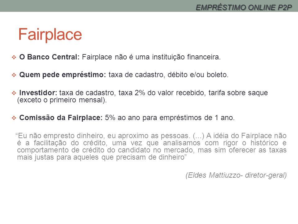Fairplace O Banco Central: Fairplace não é uma instituição financeira. Quem pede empréstimo: taxa de cadastro, débito e/ou boleto. Investidor: taxa de
