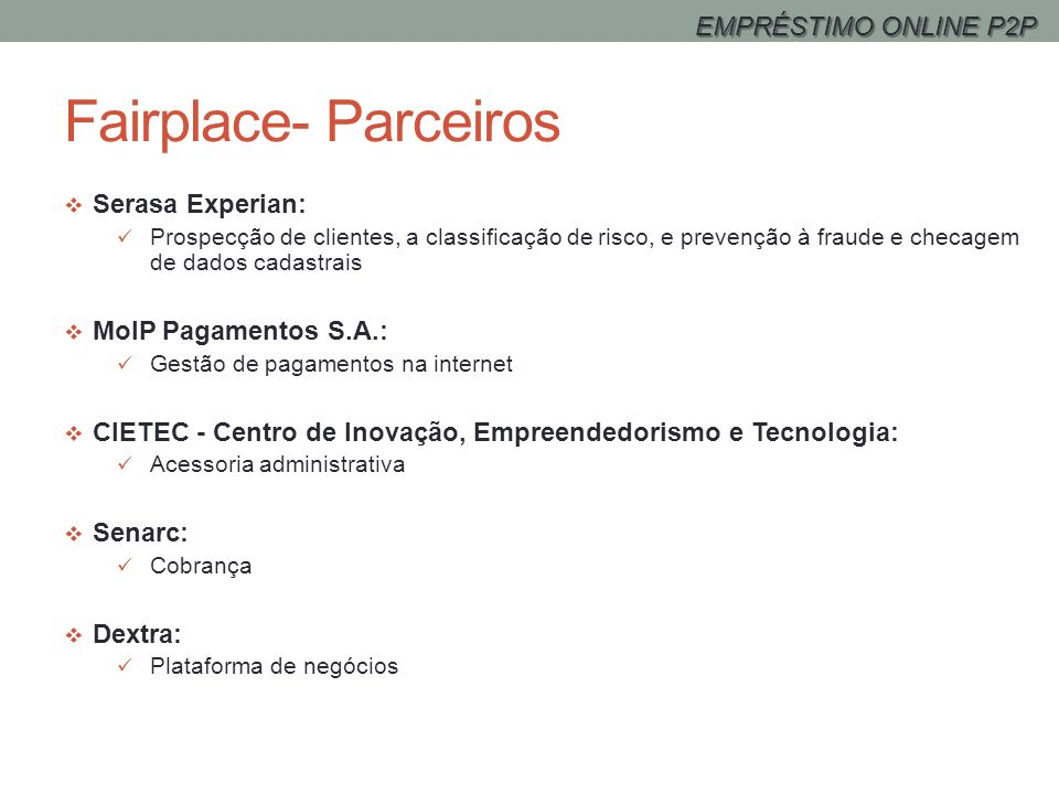 Fairplace- Parceiros Serasa Experian: Prospecção de clientes, a classificação de risco, e prevenção à fraude e checagem de dados cadastrais MoIP Pagam