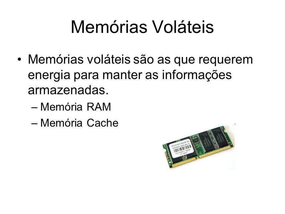 Memórias Voláteis Memórias voláteis são as que requerem energia para manter as informações armazenadas. –Memória RAM –Memória Cache