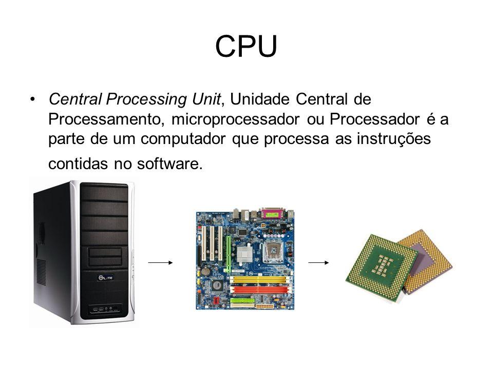 CPU Central Processing Unit, Unidade Central de Processamento, microprocessador ou Processador é a parte de um computador que processa as instruções c