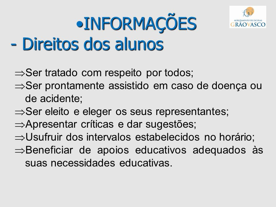 INFORMAÇÕES - Direitos dos alunosINFORMAÇÕES - Direitos dos alunos Ser tratado com respeito por todos; Ser prontamente assistido em caso de doença ou