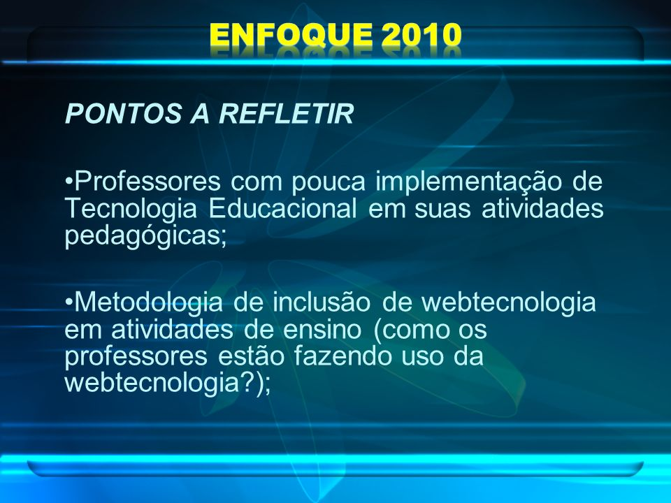 PONTOS A REFLETIR Professores com pouca implementação de Tecnologia Educacional em suas atividades pedagógicas; Metodologia de inclusão de webtecnolog