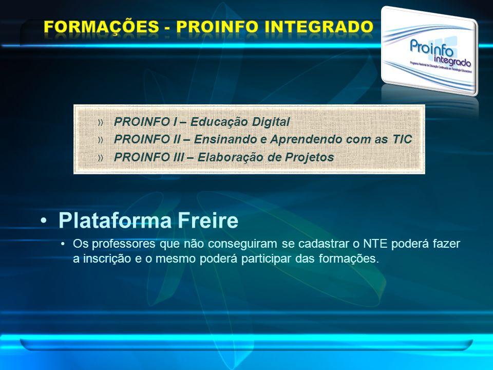 Plataforma Freire Os professores que não conseguiram se cadastrar o NTE poderá fazer a inscrição e o mesmo poderá participar das formações. » PROINFO