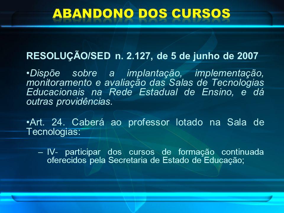 RESOLUÇÃO/SED n. 2.127, de 5 de junho de 2007 Dispõe sobre a implantação, implementação, monitoramento e avaliação das Salas de Tecnologias Educaciona