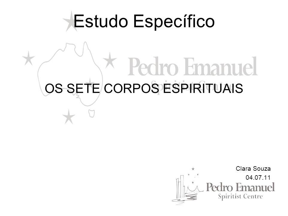 Estudo Específico OS SETE CORPOS ESPIRITUAIS Clara Souza 04.07.11