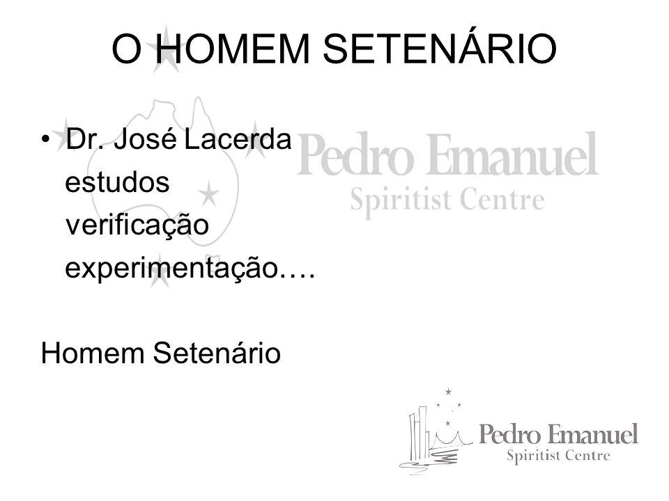 O HOMEM SETENÁRIO Dr. José Lacerda estudos verificação experimentação…. Homem Setenário