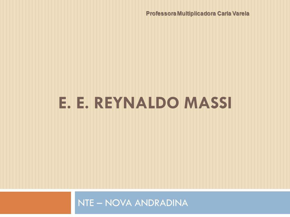 E. E. REYNALDO MASSI NTE – NOVA ANDRADINA Professora Multiplicadora Carla Varela