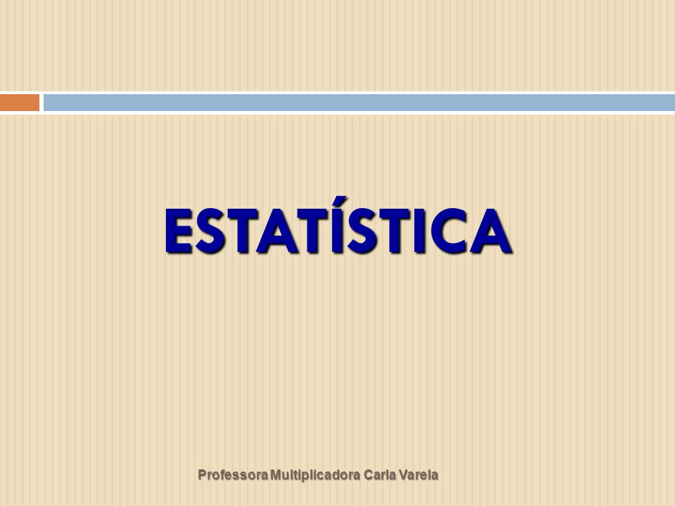 Professora Multiplicadora Carla Varela ESTATÍSTICA