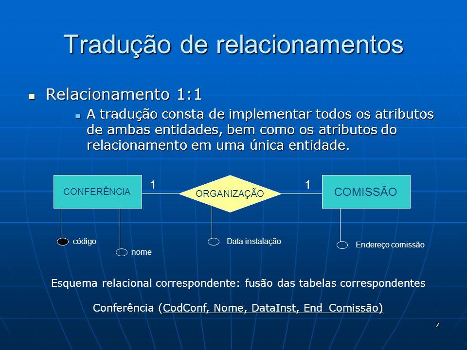 8 Relacionamento 1:n Relacionamento 1:n Tradução de relacionamentos DEPTO EMPREGADO LOTAÇÃO 1N Esquema relacional correspondente: Departamento (Cod_depto, Nome) Empregado (Cod_emp, Nome, Cod_depto) Cod_depto referencia Departamento FK