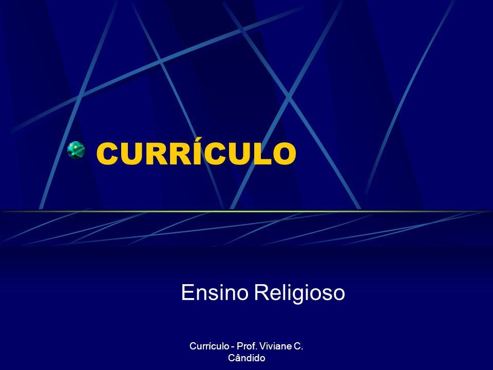 Currículo - Prof. Viviane C. Cândido CURRÍCULO Ensino Religioso