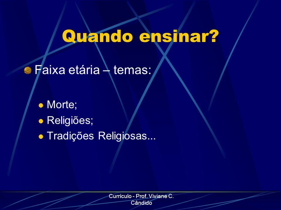 Currículo - Prof. Viviane C. Cândido Quando ensinar? Faixa etária – temas: Morte; Religiões; Tradições Religiosas...