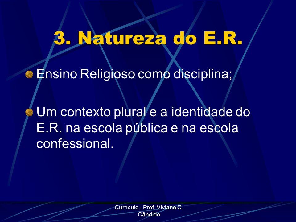Currículo - Prof. Viviane C. Cândido 3. Natureza do E.R. Ensino Religioso como disciplina; Um contexto plural e a identidade do E.R. na escola pública