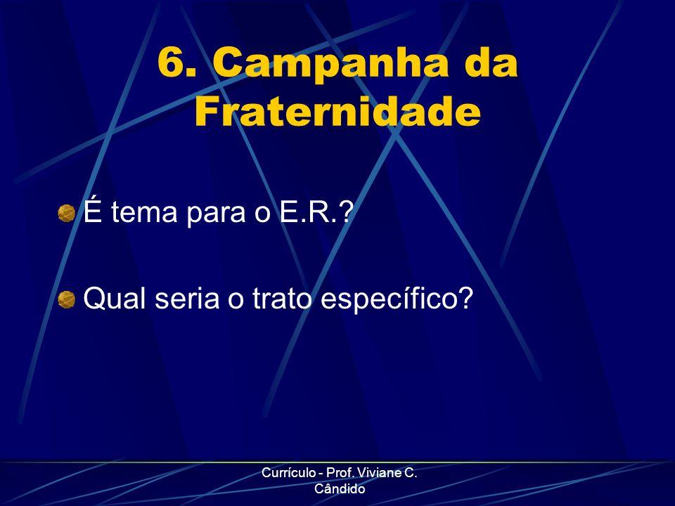 Currículo - Prof. Viviane C. Cândido 6. Campanha da Fraternidade É tema para o E.R.? Qual seria o trato específico?