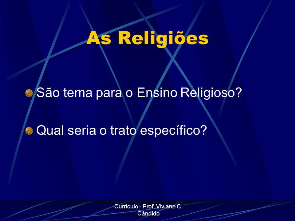 Currículo - Prof. Viviane C. Cândido As Religiões São tema para o Ensino Religioso? Qual seria o trato específico?