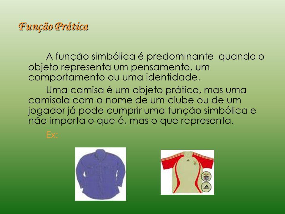 Função Prática A função simbólica é predominante quando o objeto representa um pensamento, um comportamento ou uma identidade.