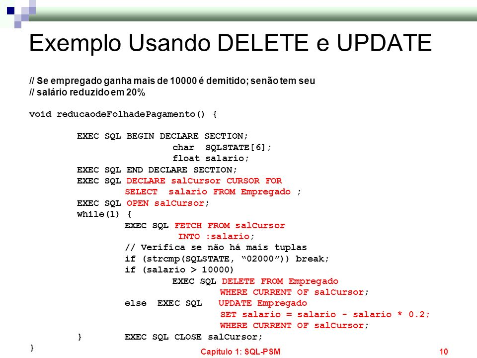 Capítulo 1: SQL-PSM10 Exemplo Usando DELETE e UPDATE // Se empregado ganha mais de 10000 é demitido; senão tem seu // salário reduzido em 20% void red