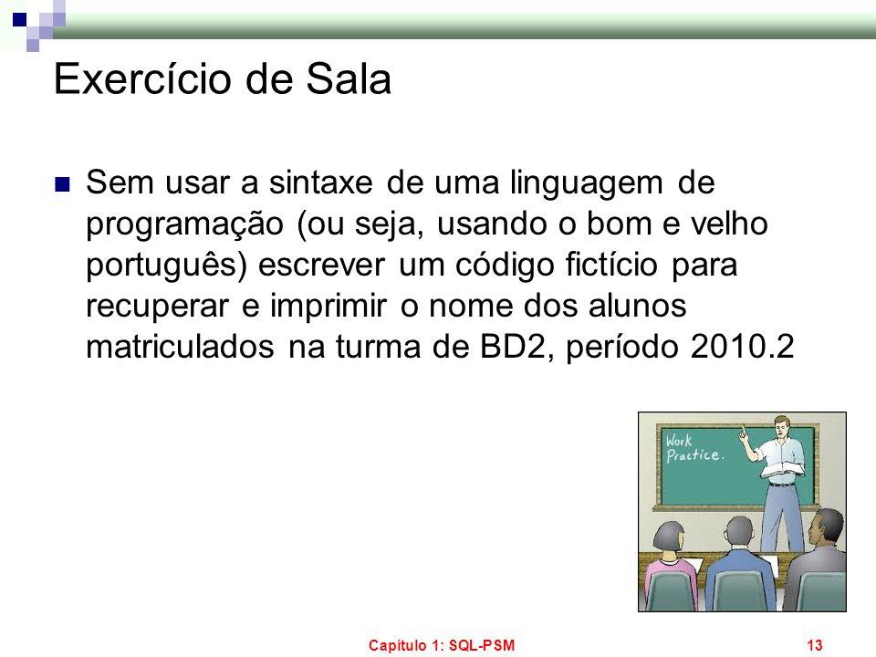 Capítulo 1: SQL-PSM13 Exercício de Sala Sem usar a sintaxe de uma linguagem de programação (ou seja, usando o bom e velho português) escrever um códig