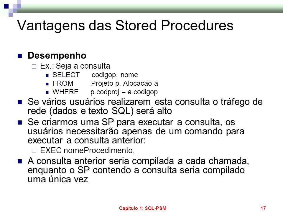 Capítulo 1: SQL-PSM17 Vantagens das Stored Procedures Desempenho Ex.: Seja a consulta SELECT codigop, nome FROM Projeto p, Alocacao a WHERE p.codproj