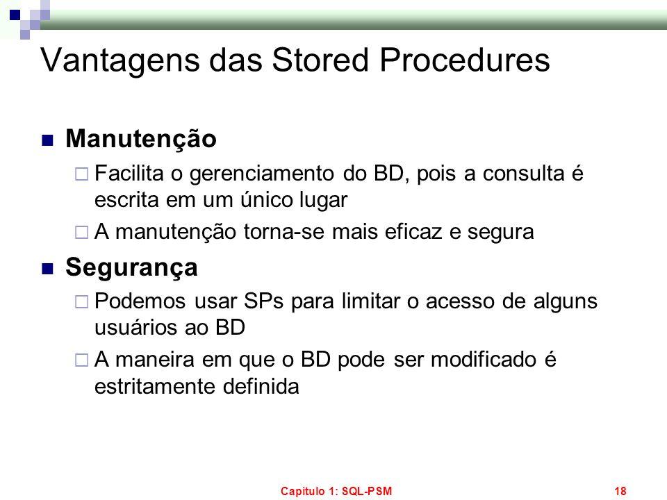 Capítulo 1: SQL-PSM18 Vantagens das Stored Procedures Manutenção Facilita o gerenciamento do BD, pois a consulta é escrita em um único lugar A manuten