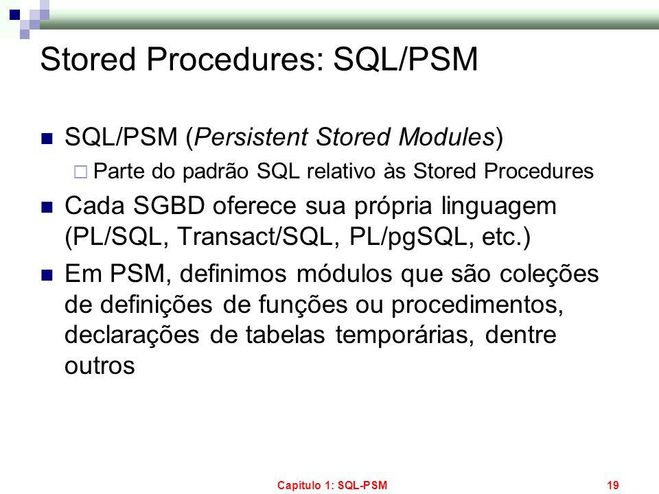 Capítulo 1: SQL-PSM19 Stored Procedures: SQL/PSM SQL/PSM (Persistent Stored Modules) Parte do padrão SQL relativo às Stored Procedures Cada SGBD ofere