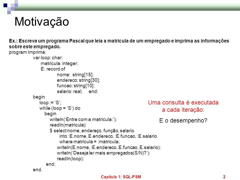 Capítulo 1: SQL-PSM93 Java Stored Procedure no SGBD Oracle Carregando a Classe no Banco de dados: > loadjava –user baptista BookDML.java Acessando a classe: CREATE OR REPLACE PROCEDURE InsertBookJava (title VARCHAR, publisher VARCHAR) AS Language java Name BookDML.insertBook(java.lang.String, java.lang.String) ; Executando do SQL*Plus: CALL insertBookJava( Meulivro , LMV ); Usuário do BD Oracle