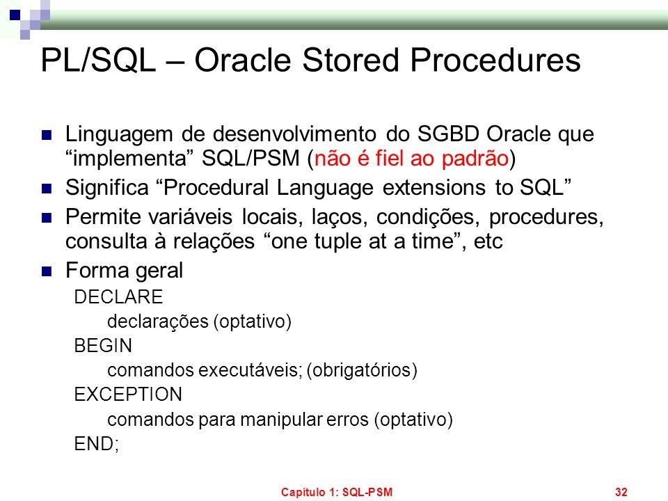 Capítulo 1: SQL-PSM32 PL/SQL – Oracle Stored Procedures Linguagem de desenvolvimento do SGBD Oracle que implementa SQL/PSM (não é fiel ao padrão) Sign
