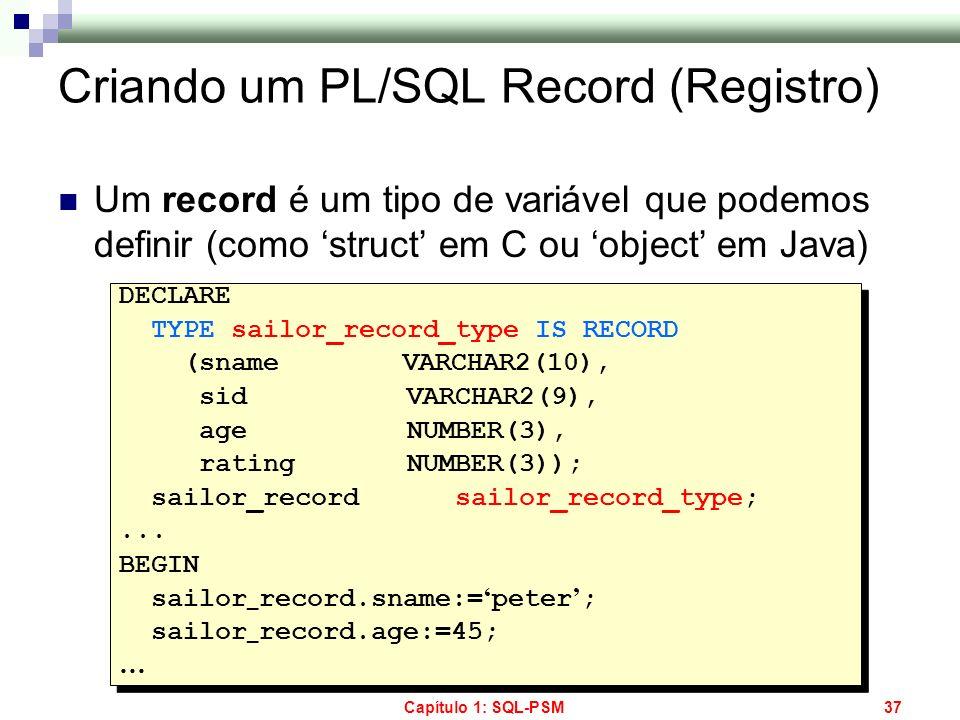 Capítulo 1: SQL-PSM37 Criando um PL/SQL Record (Registro) Um record é um tipo de variável que podemos definir (como struct em C ou object em Java) DEC