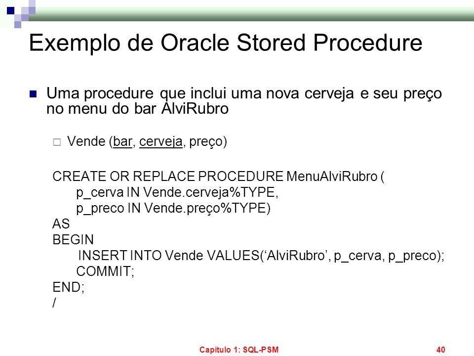 Capítulo 1: SQL-PSM40 Exemplo de Oracle Stored Procedure Uma procedure que inclui uma nova cerveja e seu preço no menu do bar AlviRubro Vende (bar, ce