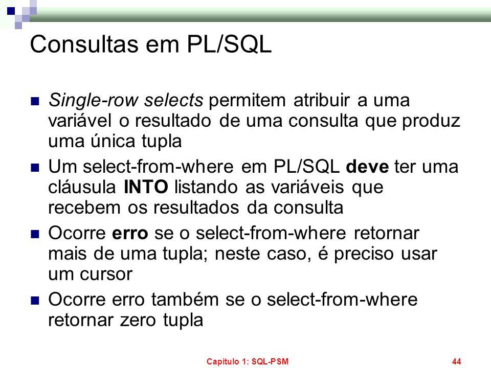 Capítulo 1: SQL-PSM44 Consultas em PL/SQL Single-row selects permitem atribuir a uma variável o resultado de uma consulta que produz uma única tupla U
