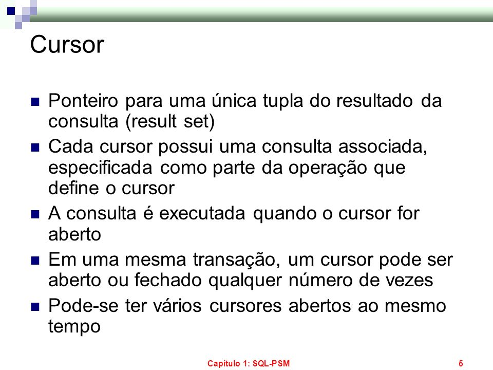 Capítulo 1: SQL-PSM26 Stored Procedures: SQL/PSM Exemplo: Procedimento que calcula a duração média dos filmes de um estúdio CREATE PROCEDURE MeanVar (IN s char[15], OUT mean REAL) DECLARE NotFound FOR SQLSTATE 02000; DECLARE filmeCursor CURSOR FOR select duracao from Filme where nomeStudio = s; DECLARE novaDuracao INTEGER; DECLARE contaFilmes INTEGER; BEGIN SET mean = 0.0; SET contaFilmes = 0; OPEN filmeCursor; filmeLOOP: LOOP FETCH filmeCursor INTO novaDuracao; IF NotFound THEN LEAVE filmeLOOP END IF; SET contaFilmes = contaFilmes + 1; SET mean = mean + novaDuracao; END LOOP; SET mean = mean / contaFilmes; CLOSE filmeCursor; END;