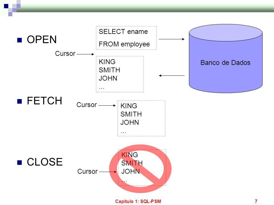 Capítulo 1: SQL-PSM7 OPEN FETCH CLOSE SELECT ename FROM employee Banco de Dados KING SMITH JOHN... Cursor KING SMITH JOHN... Cursor KING SMITH JOHN...