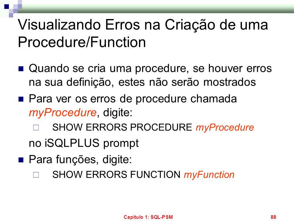 Capítulo 1: SQL-PSM88 Quando se cria uma procedure, se houver erros na sua definição, estes não serão mostrados Para ver os erros de procedure chamada