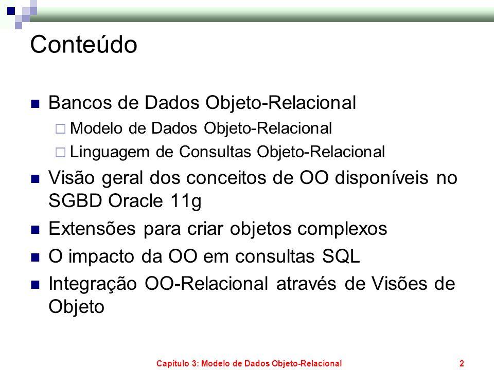 Capítulo 3: Modelo de Dados Objeto-Relacional2 Conteúdo Bancos de Dados Objeto-Relacional Modelo de Dados Objeto-Relacional Linguagem de Consultas Obj