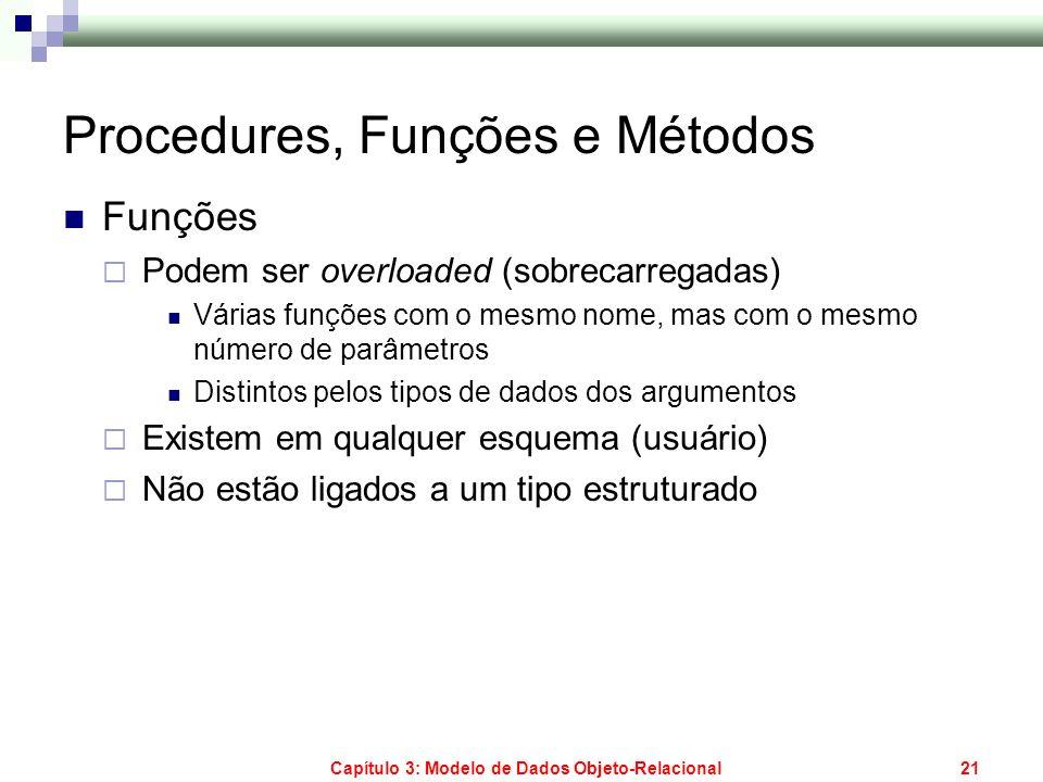 Capítulo 3: Modelo de Dados Objeto-Relacional21 Procedures, Funções e Métodos Funções Podem ser overloaded (sobrecarregadas) Várias funções com o mesm